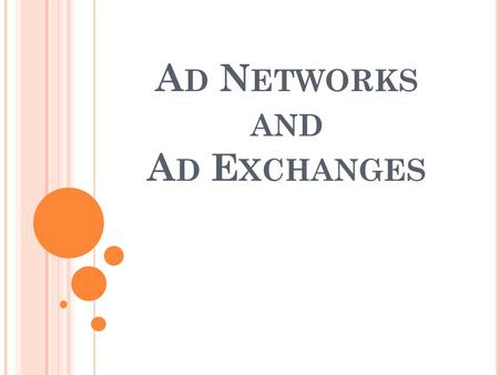 A D N ETWORKS AND A D E XCHANGES. W HAT IS AN A D N ETWORK ? An ad network is an aggregation of websites' ad supply that is made available to advertisers.