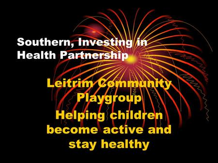 Southern, Investing in Health Partnership Leitrim Community Playgroup Helping children become active and stay healthy.