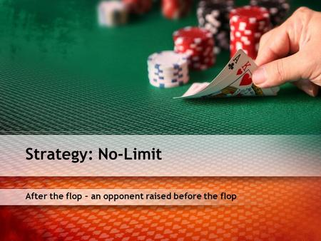 After the flop – an opponent raised before the flop Strategy: No-Limit.