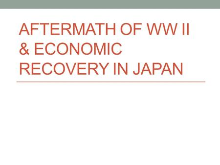 AFTERMATH OF WW II & ECONOMIC RECOVERY IN JAPAN. American Occupation of Japan The United States and its allies wanted to make sure Japan would never threaten.