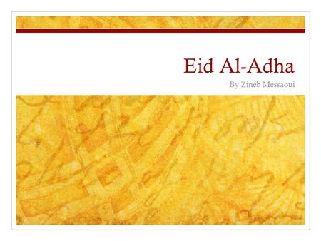 Eid Al-Adha By Zineb Messaoui. What is it? It is a celebration that Muslims (followers of Islam) have every year It is celebrated on the tenth day of.