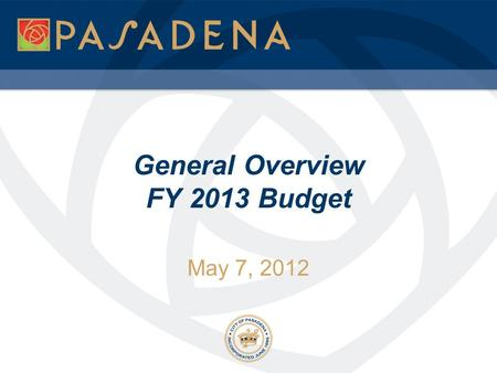 May 7, 2012 General Overview FY 2013 Budget. Objectives 2 General financial overview  Detailed financial and economic presentation will be presented.