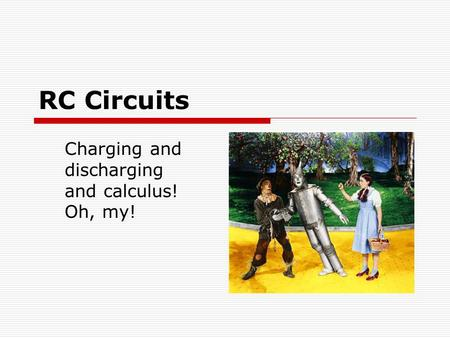 RC Circuits Charging and discharging and calculus! Oh, my!