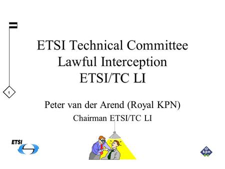 1 TC LI ETSI Technical Committee Lawful Interception ETSI/TC LI Peter van der Arend (Royal KPN) Chairman ETSI/TC LI.