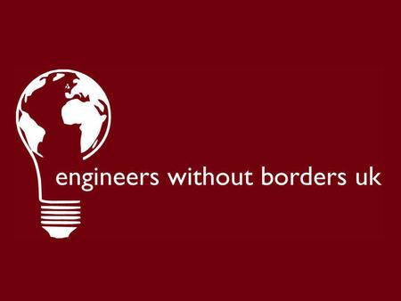 EWB-UK Mission: To facilitate human development through engineering Vision: A world where access to technology and infrastructure is not a barrier to.