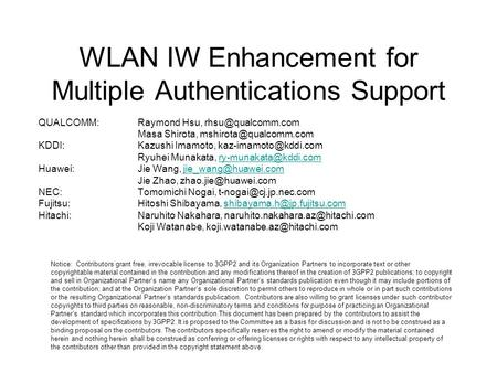 WLAN IW Enhancement for Multiple Authentications Support Notice: Contributors grant free, irrevocable license to 3GPP2 and its Organization Partners to.