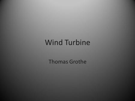 Wind Turbine Thomas Grothe. Wind to Mechanical P wind = (1/2)ρ air Av 3 tip speed ratio = blade tip speed / wind speed Optimal tip speed ratio when t.