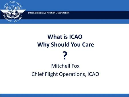 What is ICAO Why Should You Care ?