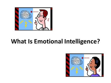 What Is Emotional Intelligence?. Emotional Intelligence (EI or EQ) EI is the ability to perceive, control and evaluate your emotions.