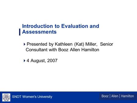 SNDT Women's University Introduction to Evaluation and Assessments  Presented by Kathleen (Kat) Miller, Senior Consultant with Booz Allen Hamilton  4.