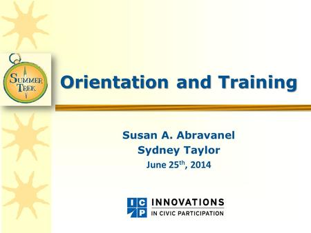 Orientation and Training Susan A. Abravanel Sydney Taylor June 25 th, 2014.