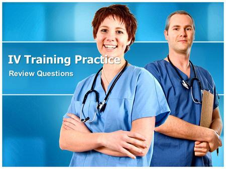 IV Training Practice Review Questions.