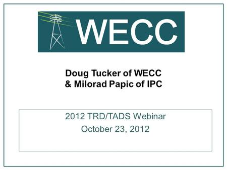 Doug Tucker of WECC & Milorad Papic of IPC 2012 TRD/TADS Webinar October 23, 2012.