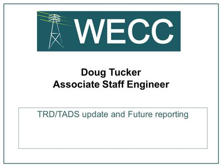 Doug Tucker Associate Staff Engineer TRD/TADS update and Future reporting.
