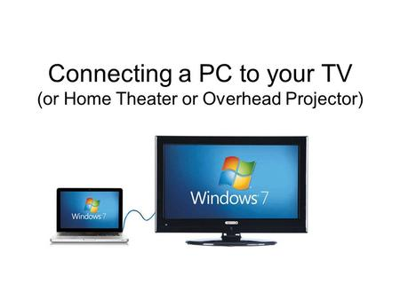 Connecting a PC to your TV (or Home Theater or Overhead Projector)