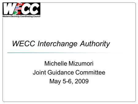WECC Interchange Authority Michelle Mizumori Joint Guidance Committee May 5-6, 2009.