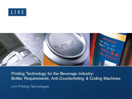 Printing Technology for the Beverage Industry: Bottler Requirements, Anti-Counterfeiting & Coding Machines Linx Printing Technologies.