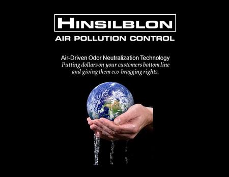 Air-Driven Odor Neutralization Technology Putting dollars on your customers bottom line and giving them eco-bragging rights.