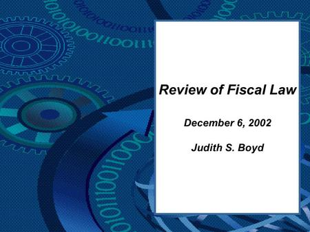 Review of Fiscal Law December 6, 2002 Judith S. Boyd.
