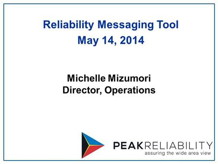 Michelle Mizumori Director, Operations Reliability Messaging Tool May 14, 2014.