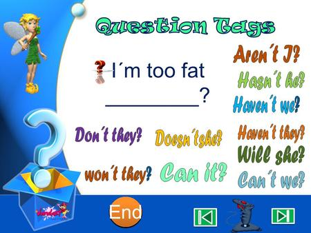I´m too fat ________? 10 9 9 8 8 7 7 6 6 5 5 4 4 3 3 2 2 1 1 End.