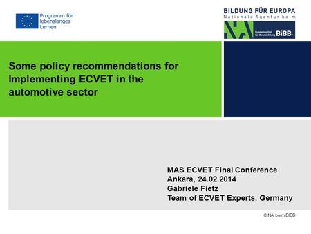 MAS ECVET Final Conference Ankara, 24.02.2014 Gabriele Fietz Team of ECVET Experts, Germany © NA beim BIBB Some policy recommendations for Implementing.