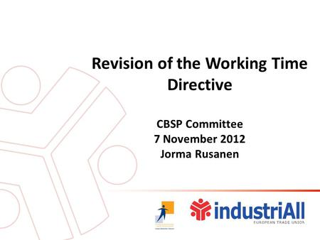 Revision of the Working Time Directive CBSP Committee 7 November 2012 Jorma Rusanen.