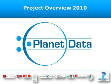 Project Overview 2010. Slide 2 of 15 Overview Project in a Nutshell ◦Motivation ◦Aims and Objectives ◦Expected Outcomes PlanetData Programs Join PlanetData.