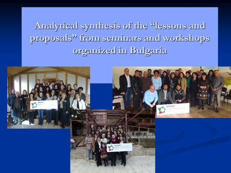 "Analytical synthesis of the ""lessons and proposals"" from seminars and workshops organized in Bulgaria Analytical synthesis of the ""lessons and proposals"""