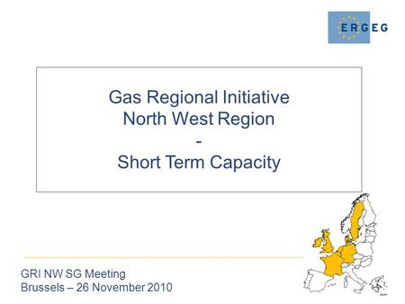 Gas Regional Initiative North West Region - Short Term Capacity GRI NW SG Meeting Brussels – 26 November 2010.