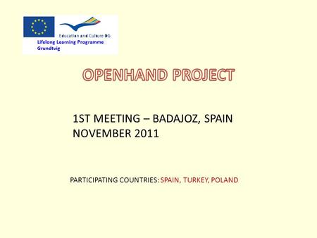 1ST MEETING – BADAJOZ, SPAIN NOVEMBER 2011 PARTICIPATING COUNTRIES: SPAIN, TURKEY, POLAND.