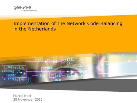 Implementation of the Network Code Balancing in the Netherlands Marcel Neef 28 November 2013.