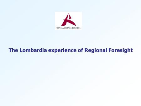 The Lombardia experience of Regional Foresight. 2 Lombardia Socio-economic features Lombardia has:  Approximately 9 million inhabitants, (15.6% of the.