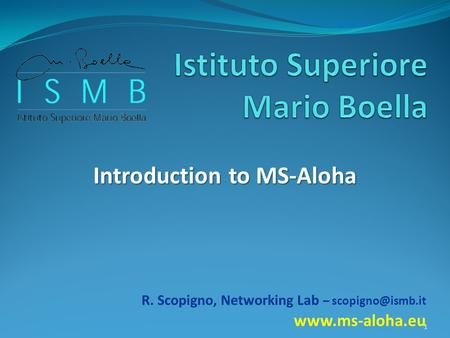Introduction to MS-Aloha R. Scopigno, Networking Lab –  1.