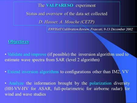 Analyze the information brought by the polarization diversity (HH-VV-HV for ASAR, full-polarimetric for airborne radar) for wind and wave studies Validate.