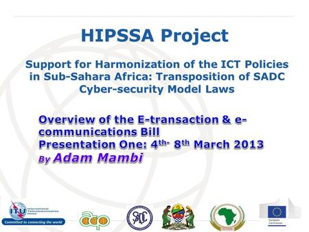 International Telecommunication Union HIPSSA Project Support for Harmonization of the ICT Policies in Sub-Sahara Africa: Transposition of SADC Cyber-security.