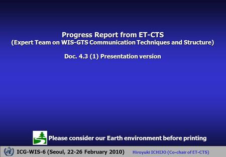Progress Report from ET-CTS (Expert Team on WIS-GTS Communication Techniques and Structure) Doc. 4.3 (1) Presentation version ICG-WIS-6 (Seoul, 22-26 February.