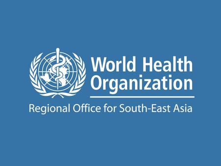 The Work of WHO in the South-East Asia Region Report of the Regional Director 1 July 2008–31 August 2009 Highlights of the Work of in the South-East.