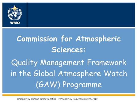 World Meteorological Organization Working together in weather, climate and water WMO Commission for Atmospheric Sciences: Quality Management Framework.