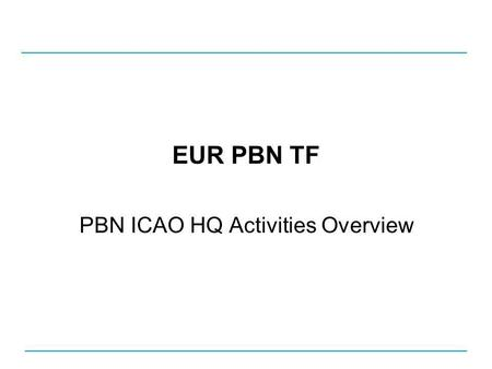 PBN ICAO HQ Activities Overview
