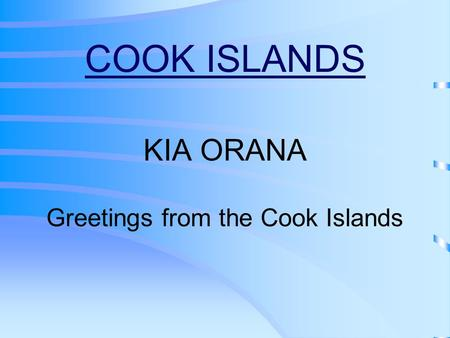COOK ISLANDS KIA ORANA Greetings from the Cook Islands.