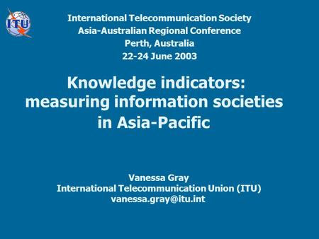 Knowledge indicators: measuring information societies in Asia-Pacific International Telecommunication Society Asia-Australian Regional Conference Perth,