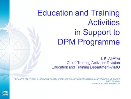 Education and Training Activities in Support to DPM Programme I. K. Al-Atwi Chief, Training Activities Division Education and Training Department-WMO DISASTER.