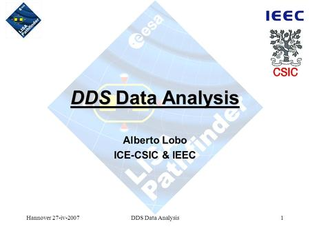 Hannover 27-iv-2007DDS Data Analysis1 Alberto Lobo ICE-CSIC & IEEC.