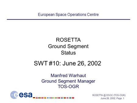 June 26, 2002; Page: 1 ESOC (TOS-OGR) European Space Operations Centre Manfred Warhaut Ground Segment Manager TOS-OGR ROSETTA Ground Segment.
