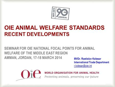 1 SEMINAR FOR OIE NATIONAL FOCAL POINTS FOR ANIMAL WELFARE OF THE MIDDLE EAST REGION AMMAN, JORDAN, 17-18 MARCH 2014 OIE ANIMAL WELFARE STANDARDS RECENT.