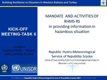 MANDATE AND ACTIVITIES OF RHMS RS in providing information in hazardous situation Republic Hydro-Meteorological Service of Republika Srpska (one of two.