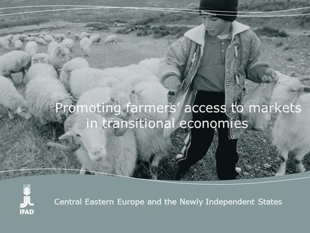 Central Eastern Europe and the Newly Independent States Promoting farmers' access to markets in transitional economies.