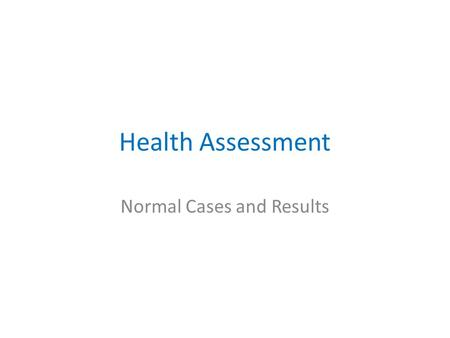 Health Assessment Normal Cases and Results. Objective Understand the updates of the US2014 form on the list of medical services in the Summary tab of.