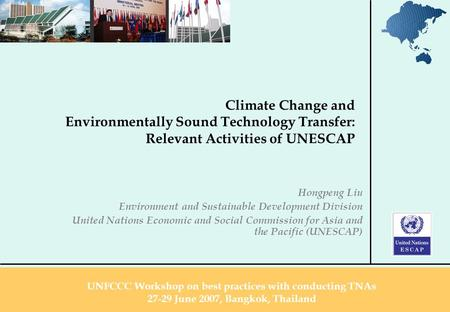 Climate Change and Environmentally Sound Technology Transfer: Relevant Activities of UNESCAP Hongpeng Liu Environment and Sustainable Development Division.